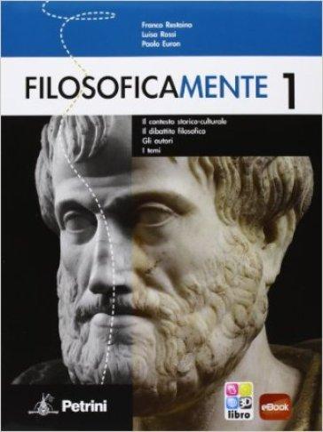 Filosoficamente. Il contesto storico-culturale. Il dibattito filosofico. Gli autori. I temi. Per le Scuole superiori. 1. - Franco Restaino |
