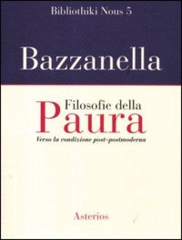 Filosofie della paura. Verso la condizione post-postmoderna - Emiliano Bazzanella |