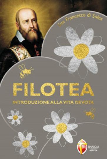 Filotea. Introduzione alla vita devota - Francesco di Sales (santo)  