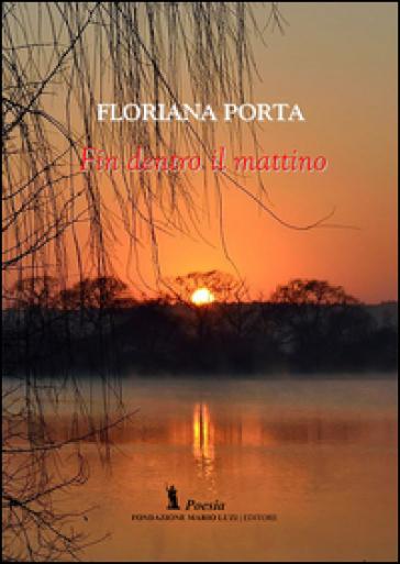 Fin dentro il mattino - Floriana Porta | Jonathanterrington.com