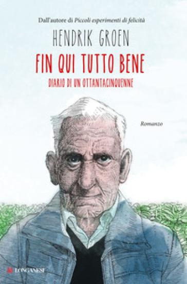 Fin qui tutto bene. Diario di un ottantacinquenne - Hendrik Groen | Ericsfund.org