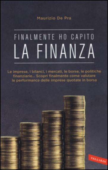 Finalmente ho capito la finanza - Maurizio De Pra |