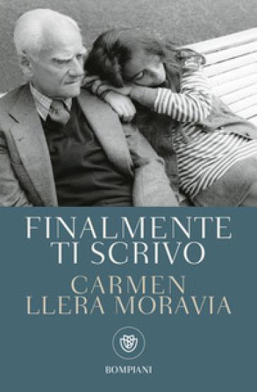 Finalmente ti scrivo - Carmen Llera Moravia |
