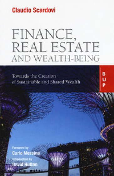Finance, real estate and wealth-being. Towards the Creation of Sustainable and Shared Wealth - Claudio Scardovi |