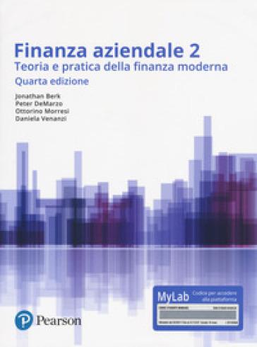 Finanza aziendale. Teoria e pratica della finanza moderna. Ediz. Mylab. Con Contenuto digitale per accesso on line. 2. - Jonathan Berk |