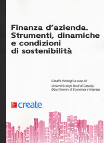 Finanza d'azienda. Strumenti, dinamiche e condizioni di sostenibilità - P. Catalfo | Thecosgala.com
