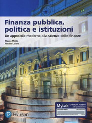 Finanza pubblica, politica e istituzioni. Un approccio moderno alla scienza delle finanze. Ediz. MyLab. Con aggiornamento online - Renato Loiero |
