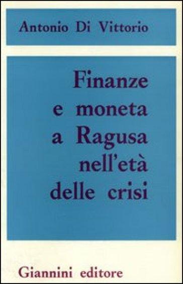 Finanze e moneta a Ragusa nell'età della crisi - Antonio Di Vittorio |