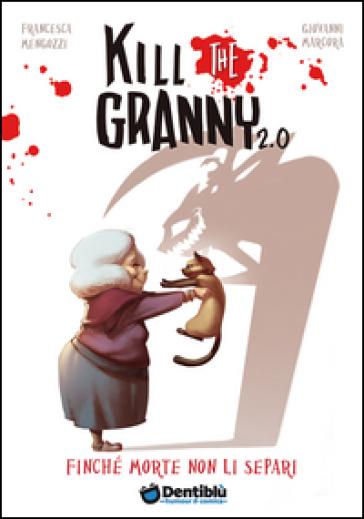 Finché morte non li separi. Kill the granny 2.0. 1. - Francesca Mengozzi |