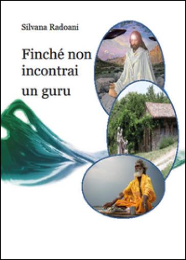 Finché non incontrai un guru. Viaggio all'interno dei ricostruttori nella preghiera - Silvana Radoani | Kritjur.org