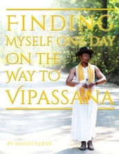 Finding Myself One Day On the Way to Vipassana