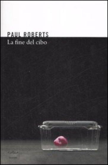 Fine del cibo (La) - Paul Roberts  