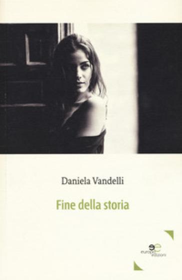 Fine della storia - Daniela Vandelli |