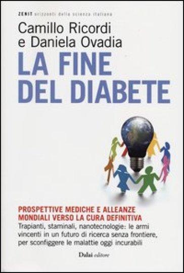 Fine del diabete. Prospettive mediche e alleanze mondiali verso la cura definitiva (La) - Camillo Ricordi | Rochesterscifianimecon.com