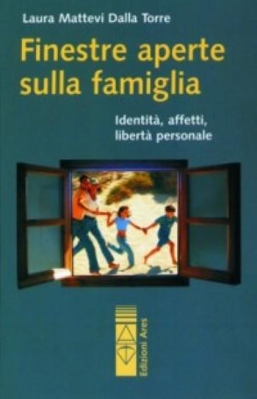 Finestre aperte sulla famiglia - Laura Mattevi Dalla Torre | Rochesterscifianimecon.com