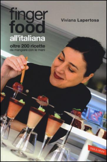 Finger food all'italiana. Oltre 200 ricette da mangiare con le mani - Viviana Lapertosa |
