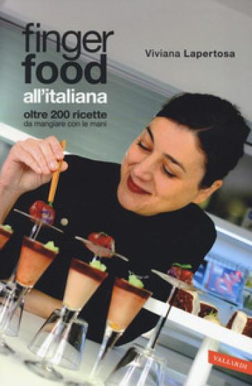 Finger food all'italiana. Oltre 200 ricette da mangiare con le mani - Viviana Lapertosa | Ericsfund.org