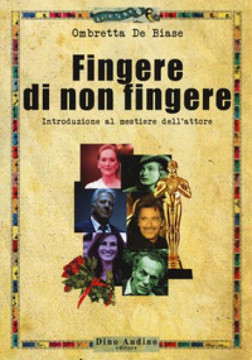 Fingere di non fingere - Ombretta De Biase |