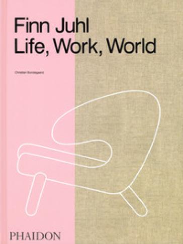Finn Juhl. Life, work, world. Ediz. illustrata - Christian Bundegaard   Rochesterscifianimecon.com