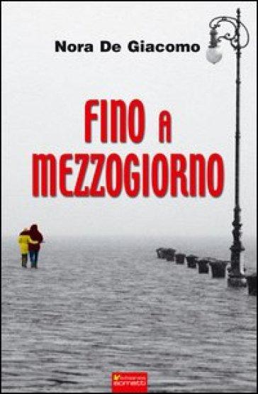 Fino a mezzogiorno - Nora De Giacomo | Kritjur.org