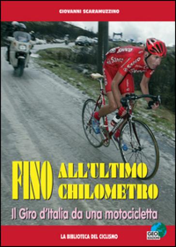 Fino all'ultimo chilometro. Il giro d'Italia da una motocicletta - Giovanni Scaramuzzino | Jonathanterrington.com