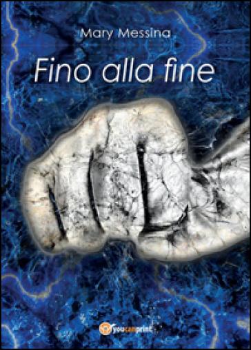 Fino alla fine - Mary Messina pdf epub