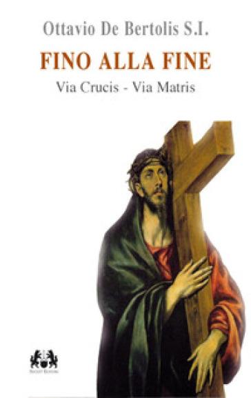 Fino alla fine. Via Crucis. Via Matris - Ottavio De Bertolis | Kritjur.org