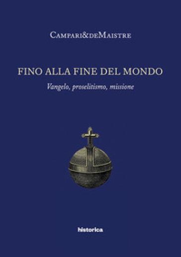 Fino alla fine del mondo. Vangelo, proselitismo, missione - Campari&DeMaistre | Kritjur.org