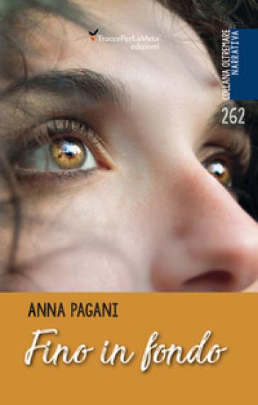 Fino in fondo - Anna Pagani |