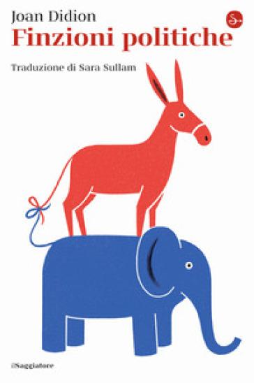 Finzioni politiche - Joan Didion  