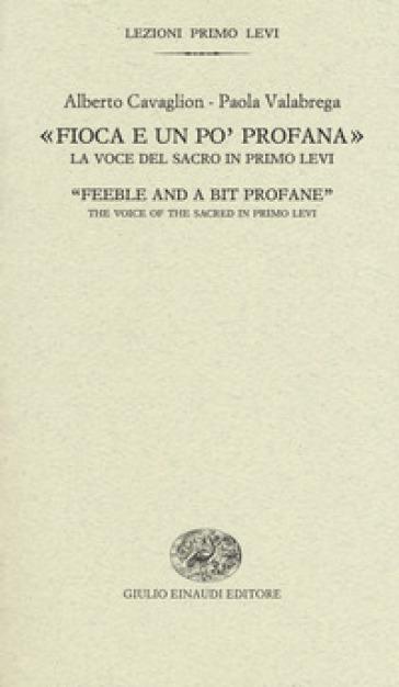 «Fioca e un po' profana». La voce del sacro in Primo Levi-«Feeble and a bit profane». The voice of the sacred in Primo Levi - Alberto Cavaglion pdf epub