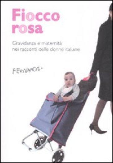 Fiocco rosa. Gravidanza e maternità nei racconti delle donne italiane