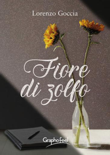 Fiore di zolfo - Lorenzo Goccia |