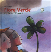 Fiore verde-Green Flower. Ediz. bilingue