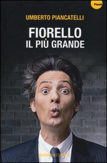 Fiorello. Il più grande - Umberto Piancatelli | Rochesterscifianimecon.com