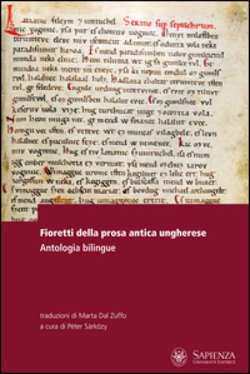 Fioretti della prosa antica ungherese. Antologia bilingue. Testo ungherese a fronte - M. Dal Zuffo |