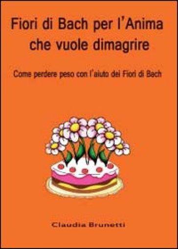 Fiori di Bach per l'anima che vuole dimagrire - Claudia Brunetti | Jonathanterrington.com
