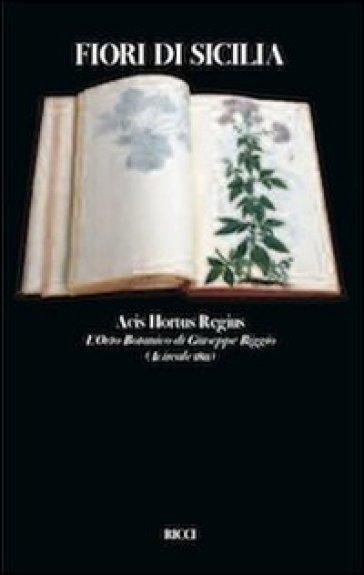 Fiori di Sicilia. Acis hotus regius l'erbario di Giuseppe Riggio - Franco M. Ricci | Rochesterscifianimecon.com