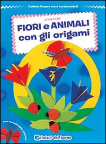 Fiori e animali con gli origami - Ursula Ritter | Thecosgala.com