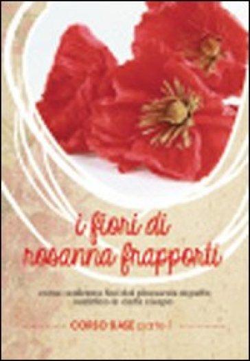 Fiori di carta di Rosanna Frapporti. Corso base. Come realizzare fiori dal piacevole aspetto realistico in carta crespa. DVD. 1.
