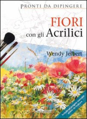 Fiori con gli acrilici - Wendy Jelbert |