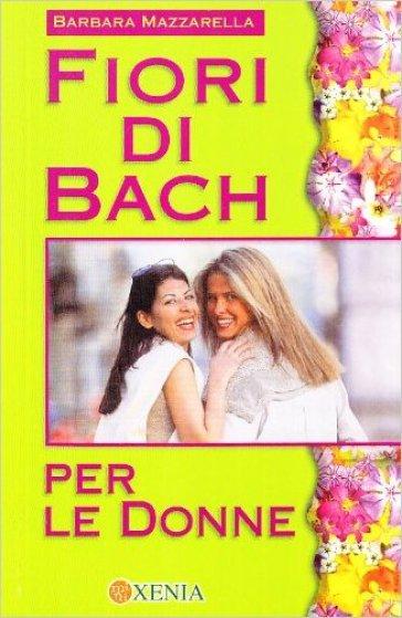 Fiori di Bach per le donne - Barbara Mazzarella |