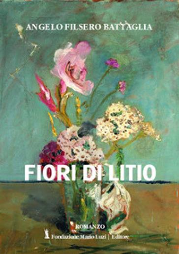 Fiori di litio - Angelo Filsero Battaglia | Kritjur.org