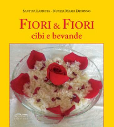 Fiori e fiori. Cibi e bevande - Santina Lamusta   Thecosgala.com