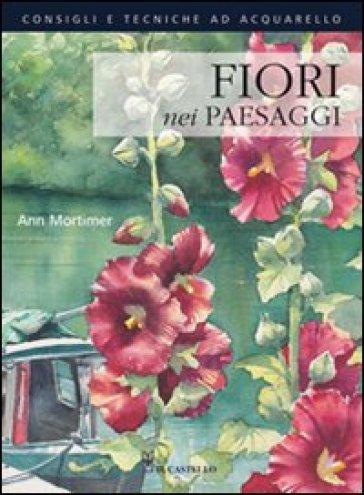 Fiori nei paesaggi - Ann Mortimer |