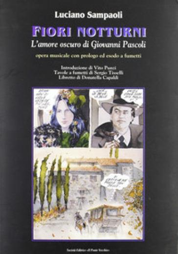 Fiori notturni. L'amore oscuro di Giovanni Pascoli - Luciano Sampaoli | Rochesterscifianimecon.com