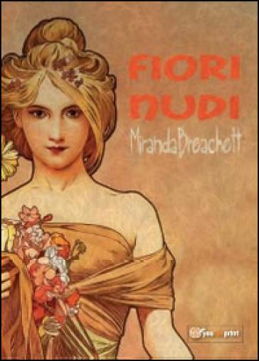 Fiori nudi - Miranda Breachett | Jonathanterrington.com