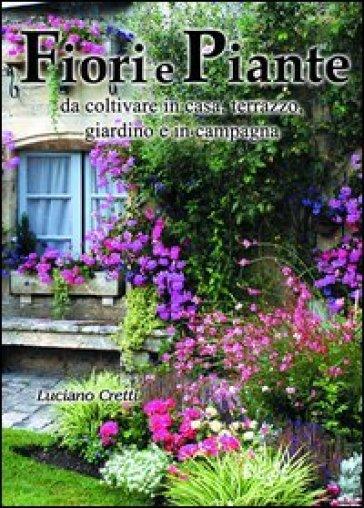 Fiori e piante da coltivare in casa terrazzo giardino e for Fiori da terrazzo