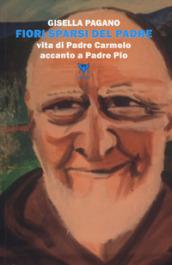 Fiori sparsi del padre. Vita di Padre Carmelo accanto a Padre Pio
