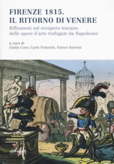 Firenze 1815. Il ritorno di Venere. Riflessioni sul recupero toscano delle opere d'arte trafugate da Napoleone - G. Coco  